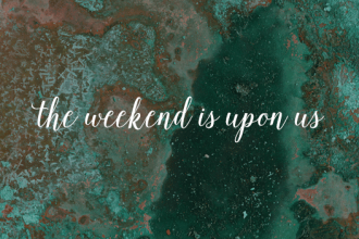 the-weekend-is-upon-us-by-the-estate-of-things